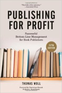 Publishing for Profit, 2014 edition, by Thomas Woll