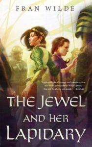 THE JEWEL AND HER LAPIDARY by Fran Wilde 2016 published by Tor.com