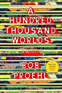 A Hundred Thousand Worlds Bob Proehl US hardcover
